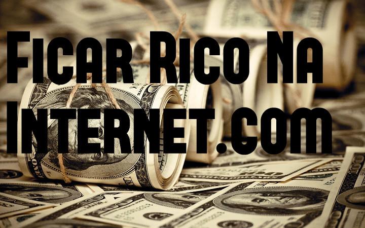 Ficar Rico Na Internet